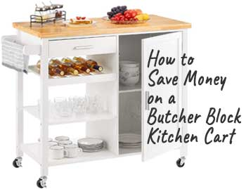 How to Save Money on a White Butcher Block Kitchen Cart